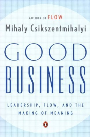 Good Business Leadership, Flow, and the Making of Meaning N/A edition cover