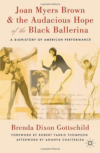 Joan Myers Brown and the Audacious Hope of the Black Ballerina A Biohistory of American Performance  2011 9780230114098 Front Cover
