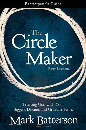 Circle Maker Participant's Guide Trusting God with Your Biggest Dreams and Greatest Fears  2011 edition cover