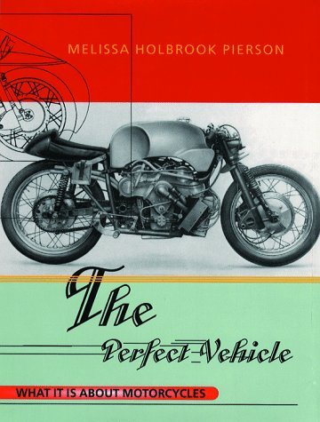 Perfect Vehicle What It Is about Motorcycles N/A 9780393318098 Front Cover