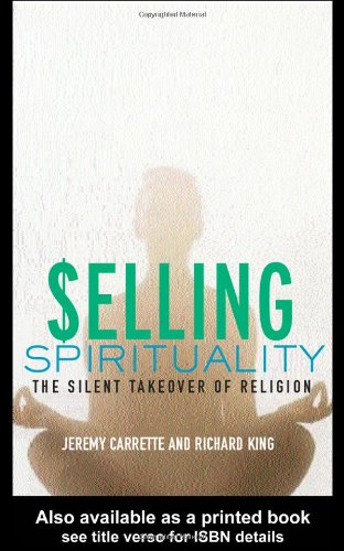 Selling Spirituality The Silent Takeover of Religion  2004 edition cover