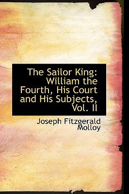 Sailor King : William the Fourth, His Court and His Subjects, Vol. II N/A edition cover