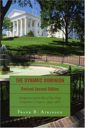 Dynamic Dominion Realignment and the Rise of Two-Party Competition in Virginia, 1945-1980 2nd 2006 edition cover
