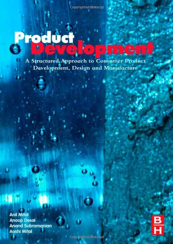 Product Development A Structured Approach to Consumer Product Development, Design, and Manufacture  2008 9780750683098 Front Cover