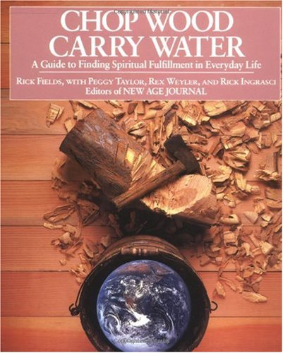 Chop Wood, Carry Water A Guide to Finding Spiritual Fulfillment in Everyday Life N/A edition cover