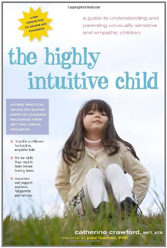 Highly Intuitive Child A Guide to Understanding and Parenting Unusually Sensitive and Empathic Children  2008 9780897935098 Front Cover