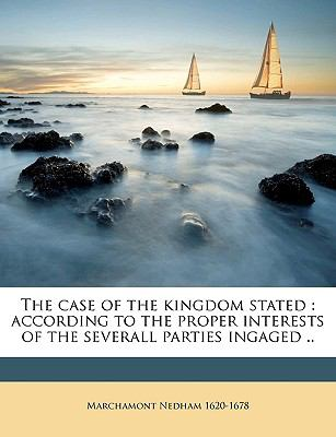 Case of the Kingdom Stated : According to the proper interests of the severall parties Ingaged . . N/A edition cover