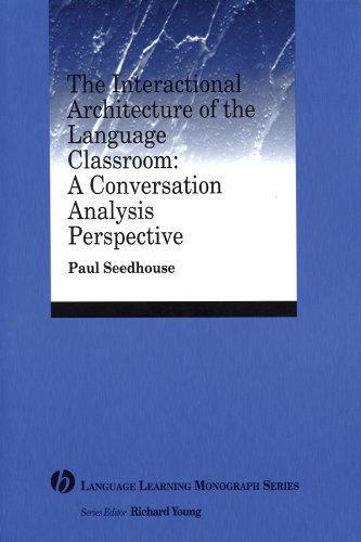 Interactional Architecture of the Language Classroom A Conversation Analysis Perspective  2004 9781405120098 Front Cover