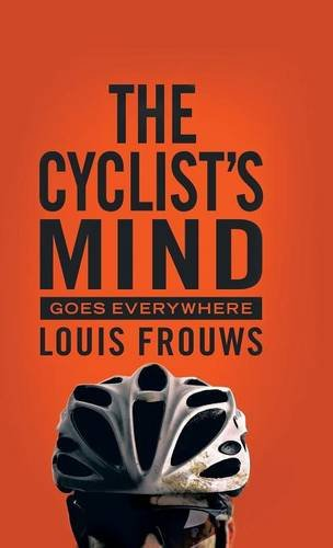 The Cyclist's Mind Goes Everywhere:   2013 9781490720098 Front Cover