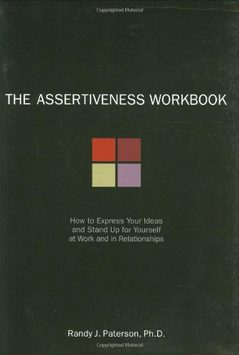 Assertiveness How to Express Your Ideas and Stand up for Yourself at Work and in Relationships  2000 (Workbook) edition cover