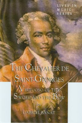 Chevalier de Saint-Georges Virtuoso of the Sword and the Bow  2006 9781576471098 Front Cover
