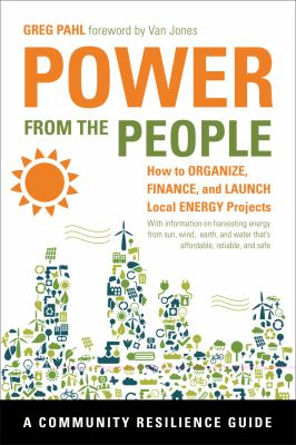 Power from the People How to Organize, Finance, and Launch Local Energy Projects  2012 edition cover