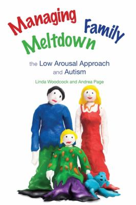 Managing Family Meltdown The Low Arousal Approach and Autism  2010 9781849050098 Front Cover