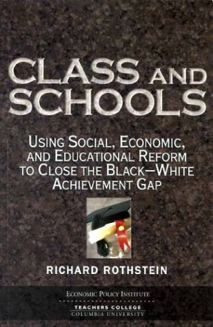 Class and Schools Using Social, Economic, and Educational Reform to Close the Black-White Achievement Gap  2004 edition cover