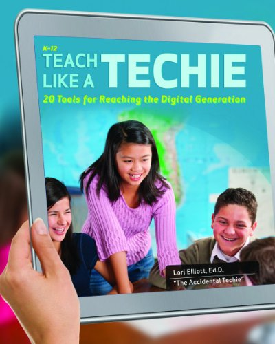 Teach Like a Techie 20 Tools for Reaching the Digital Generation  2011 edition cover