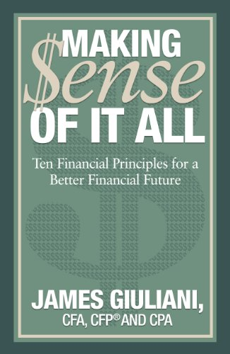 Making $ense of It All: Ten Financial Principles for a Better Financial Future  2013 9781939447098 Front Cover
