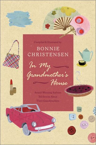 In My Grandmother's House Award-Winning Authors Tell Stories about Their Grandmothers  2003 9780060291099 Front Cover