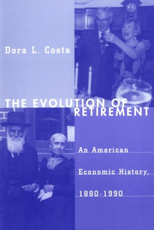 Evolution of Retirement An American Economic History, 1880-1990  1999 9780226116099 Front Cover