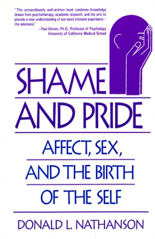 Shame and Pride Affect, Sex, and the Birth of the Self N/A edition cover