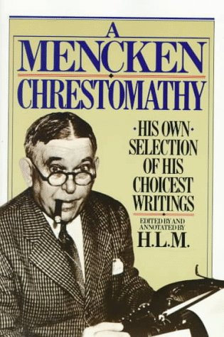 Mencken Chrestomathy His Own Selection of His Choicest Writings N/A 9780394752099 Front Cover