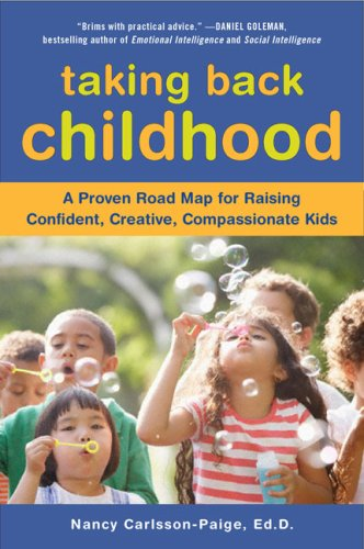 Taking Back Childhood A Proven Roadmap for Raising Confident, Creative, Compassionate Kids N/A 9780452290099 Front Cover