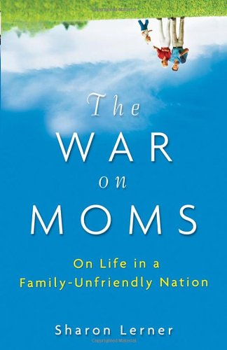 War on Moms On Life in a Family-Unfriendly Nation  2010 edition cover