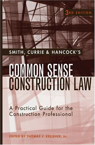 Smith, Currie and Hancock's Common Sense Construction Law A Practical Guide for the Construction Professional 3rd 2005 (Revised) edition cover