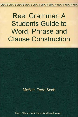 Reel Grammar A Student's Guide to Word, Phrase, and Clause Construction Revised  9780757559099 Front Cover