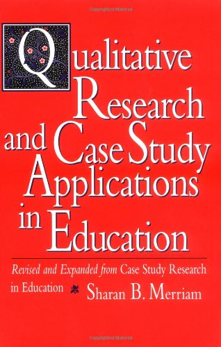 Qualitative Research and Case Study Applications in Education Revised and Expanded from I Case Study Research in Education/I 2nd 1997 (Revised) edition cover