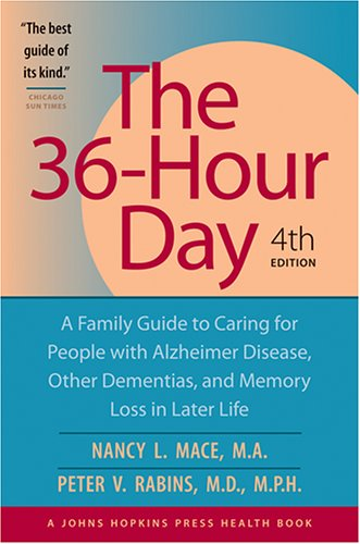 36-Hour Day A Family Guide to Caring for People with Alzheimer Disease, Other Dementias, and Memory Loss in Later Life 4th 2007 edition cover