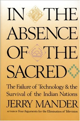 In the Absence of the Sacred The Failure of Technology and the Survival of the Indian Nations Reprint edition cover