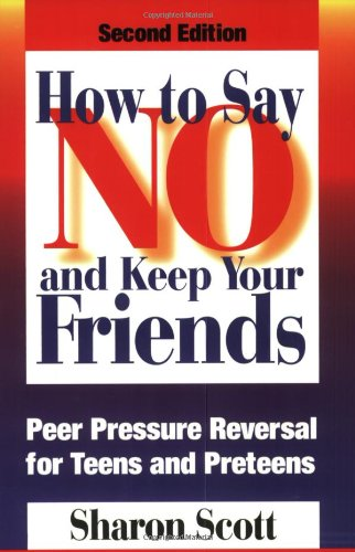 How to Say No and Keep Your Friends Peer Pressure Reversal for Teens and Preteens 2nd 9780874254099 Front Cover