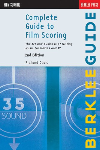 Complete Guide to Film Scoring The Art and Business of Writing Music for Movies and TV 2nd 2010 (Revised) edition cover