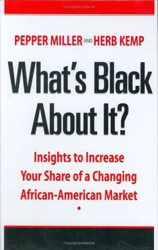 What's Black about It? : Insights to Increase Your Share of A Changing African-American Market 1st 2005 edition cover
