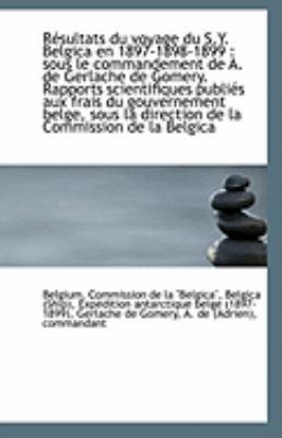 R�sultats du Voyage du S y Belgica En 1897-1898-1899 Sous le commandement de A. de Gerlache de Go N/A 9781113242099 Front Cover