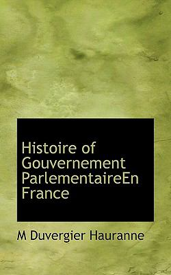 Histoire of Gouvernement Parlementaireen France  N/A 9781116663099 Front Cover
