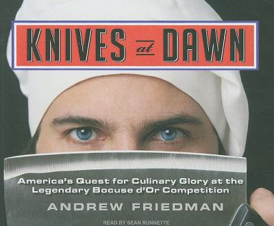 Knives at Dawn: America's Quest for Culinary Glory at the Legendary Bocuse D'or Competition  2009 9781400115099 Front Cover
