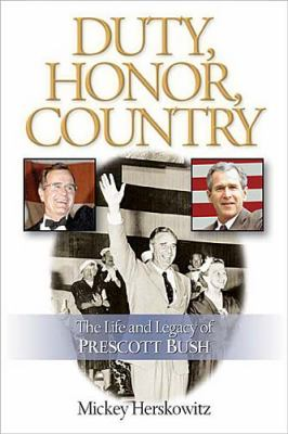 Duty, Honor, Country The Life and Legacy of Prescott Bush  2003 9781401600099 Front Cover