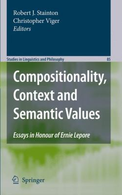 Compositionality, Context and Semantic Values Essays in Honour of Ernie Lepore  2009 9781402083099 Front Cover