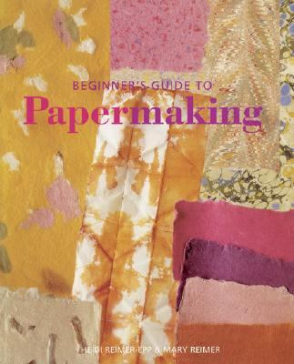 Beginner's Guide to Papermaking  N/A 9781402731099 Front Cover