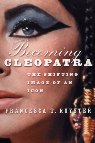 Becoming Cleopatra The Shifting Image of an Icon  2003 (Revised) 9781403961099 Front Cover