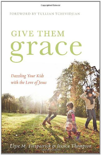 Give Them Grace Dazzling Your Kids with the Love of Jesus  2011 edition cover