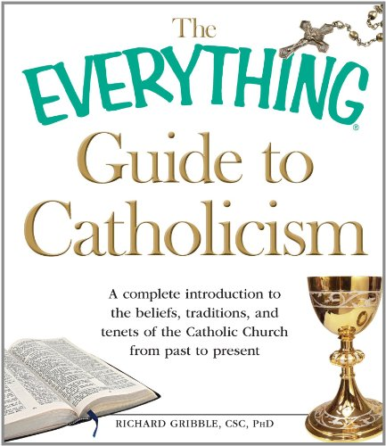Guide to Catholicism A Complete Introduction to the Beliefs, Traditions, and Tenets of the Catholic Church from Past to Present  2010 edition cover