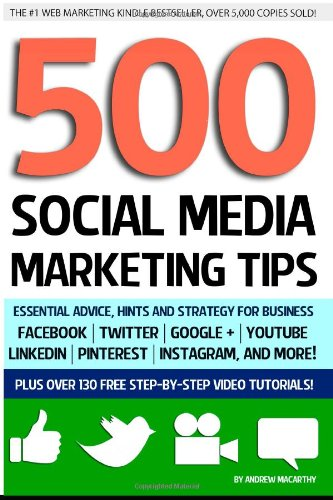 500 Social Media Marketing Tips Essential Advice, Hints and Strategy for Business: Facebook, Twitter, Pinterest, Google+, YouTube, Instagram, LinkedIn, and More!  2013 edition cover