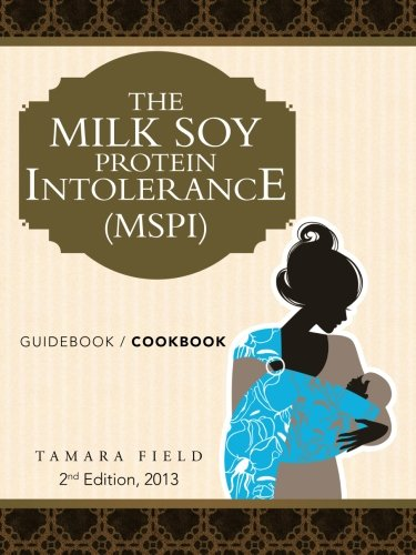 Milk Soy Protein Intolerance (Mspi) Guidebook / Cookbook  2013 9781491838099 Front Cover