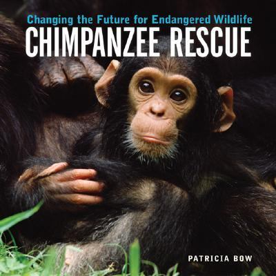 Chimpanzee Rescue Changing the Future for Endangered Wildlife  2004 9781552979099 Front Cover