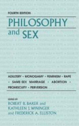 Philosophy and Sex Adultery - Monogamy - Feminism - Rape - Same-Sex Marriage - Abortion - Promiscuity - Perversion 4th 2008 (Revised) edition cover