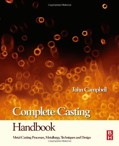 Complete Casting Handbook Metal Casting Processes, Techniques and Design  2011 edition cover