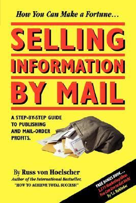 Selling Information by Mail A Step-by-Step Guide to Publishing and Mail-Order Profits 2nd 2007 9781933356099 Front Cover