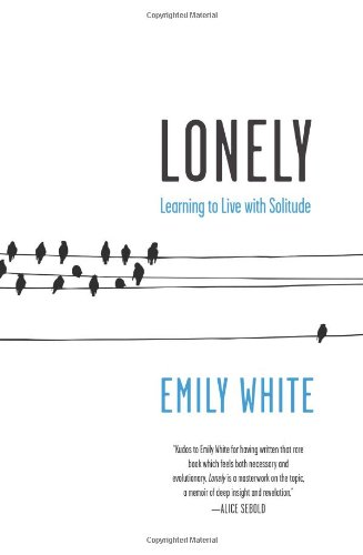 Lonely Learning to Live with Solitude N/A 9780061765100 Front Cover